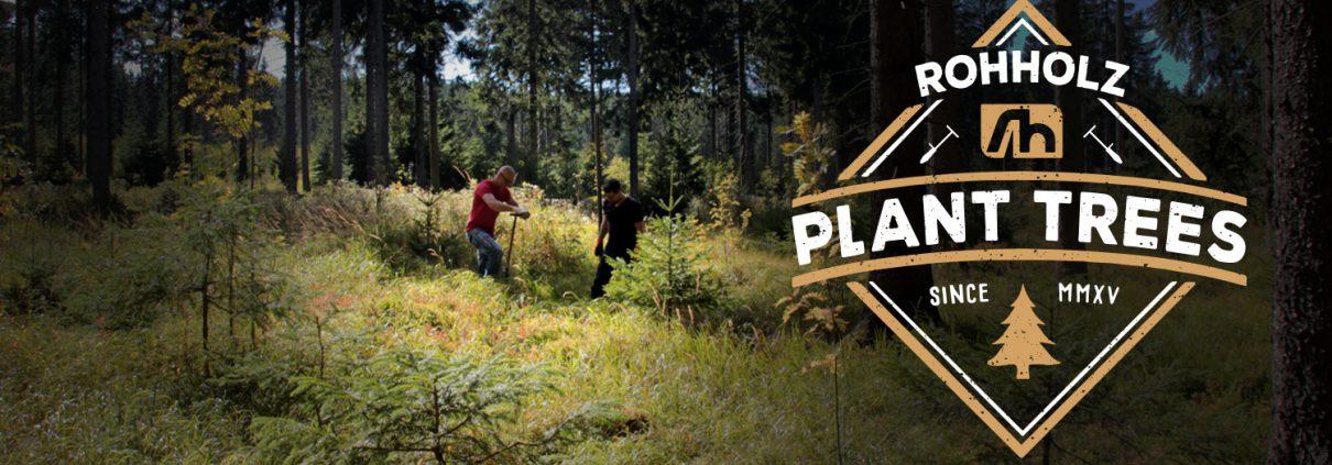 Plant Trees - Rohholz Baumpflanzaktion