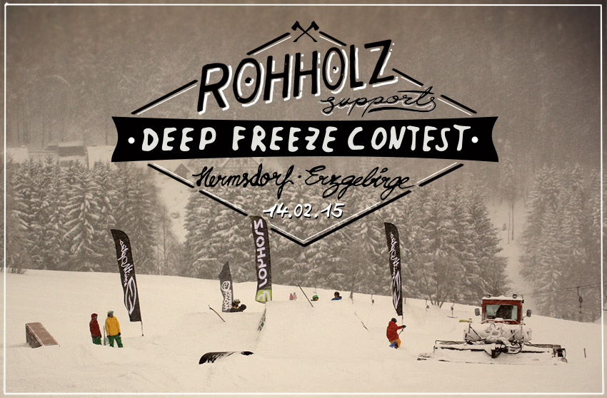 Deep Freeze Snowboard & Freeski Contest - ROHHOLZ